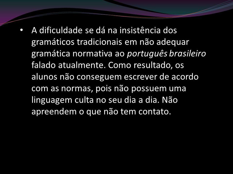 A dificuldade se dá na insistência dos gramáticos tradicionais em não adequar gramática normativa ao português brasileiro falado atualmente.