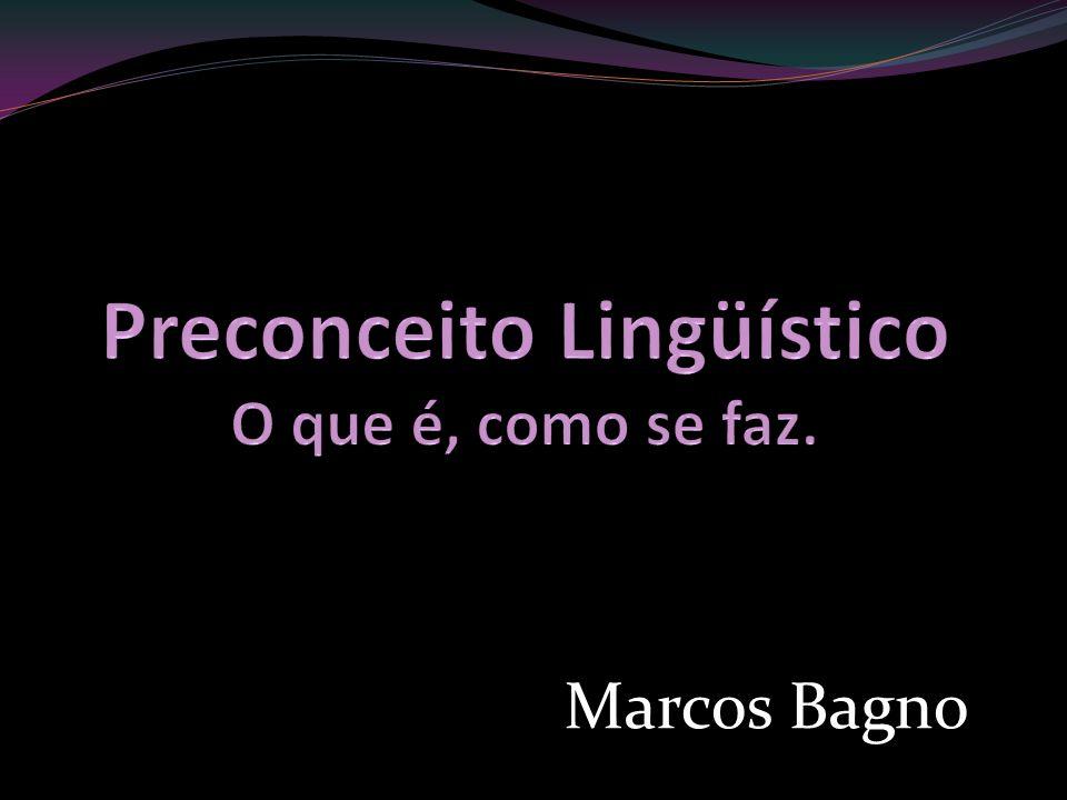 Preconceito Lingüístico O que é, como se faz.