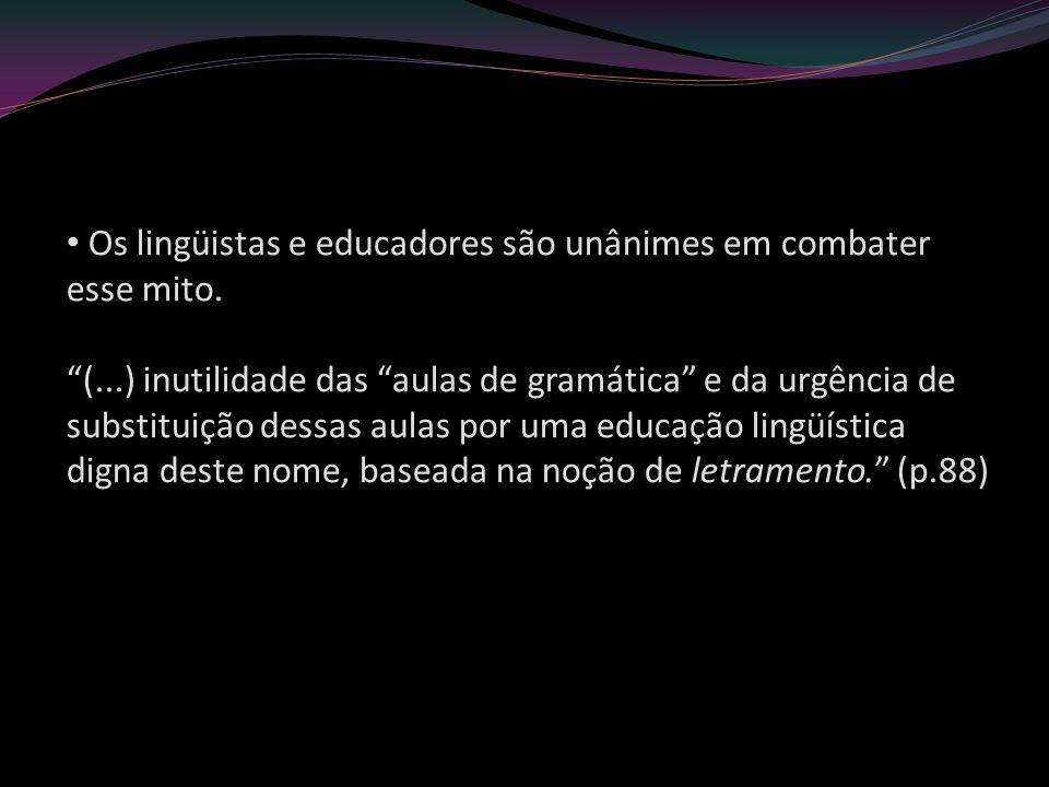 Os lingüistas e educadores são unânimes em combater esse mito. (