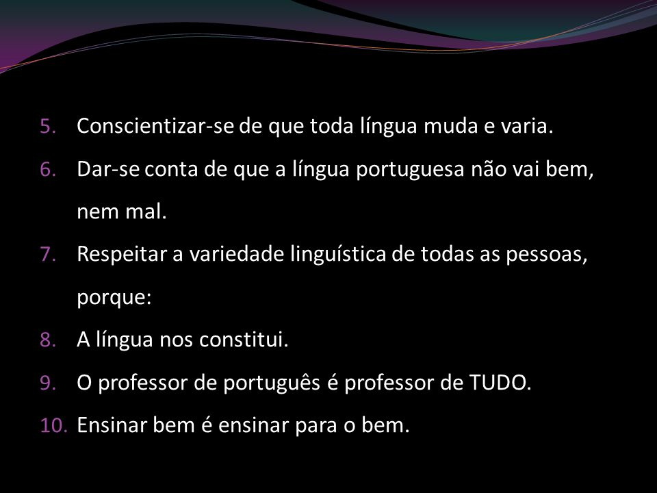 Conscientizar-se de que toda língua muda e varia.