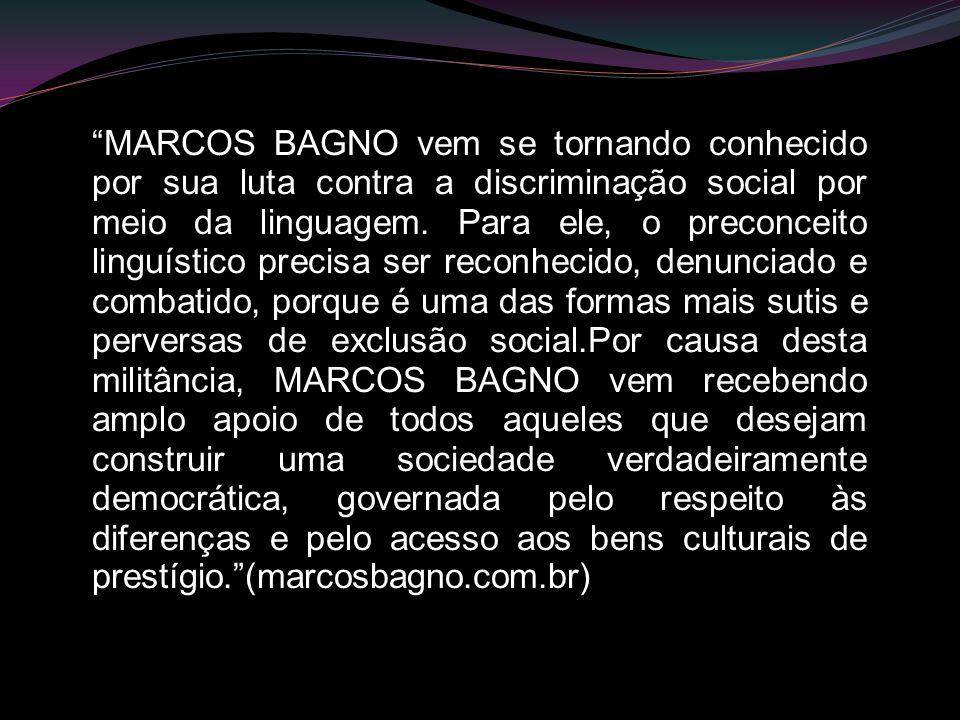 MARCOS BAGNO vem se tornando conhecido por sua luta contra a discriminação social por meio da linguagem.