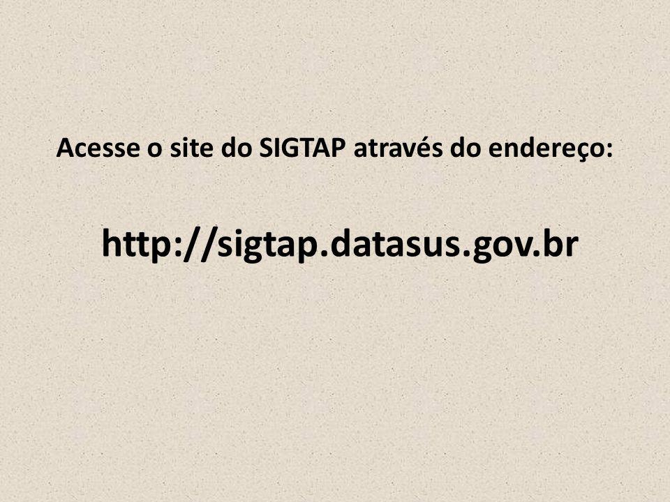 Acesse o site do SIGTAP através do endereço:
