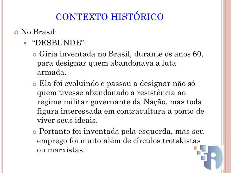 CONTEXTO HISTÓRICO No Brasil: DESBUNDE :