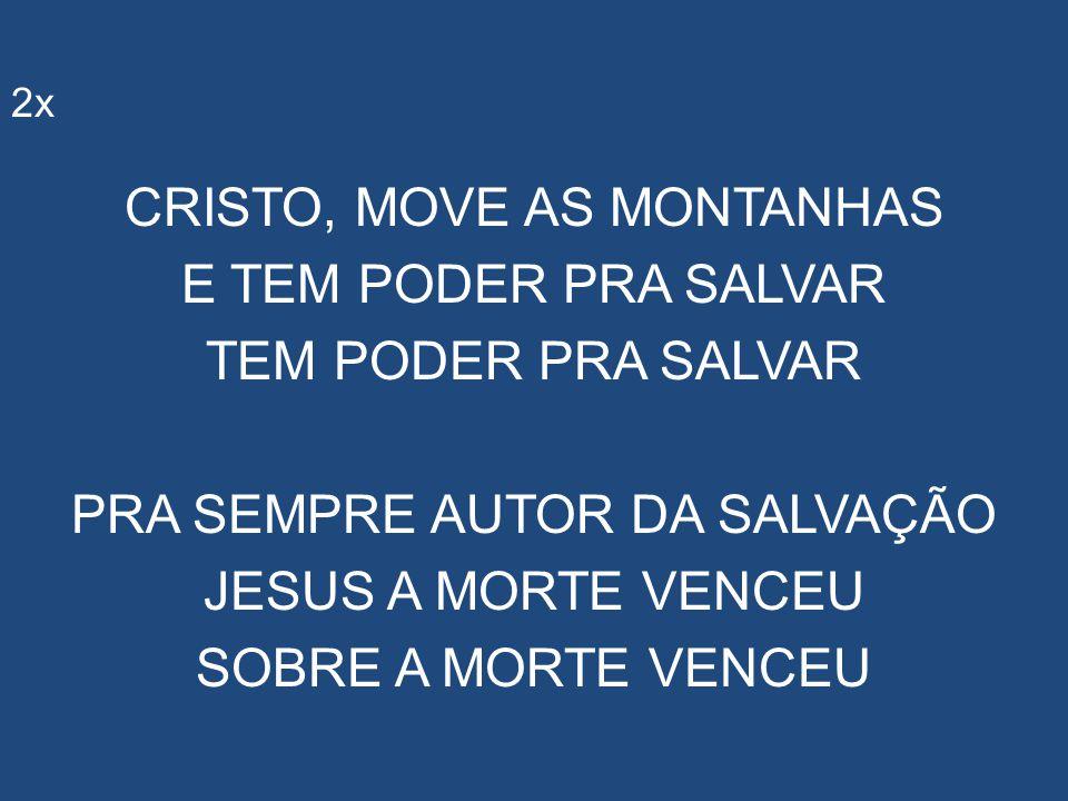 CRISTO, MOVE AS MONTANHAS E TEM PODER PRA SALVAR TEM PODER PRA SALVAR