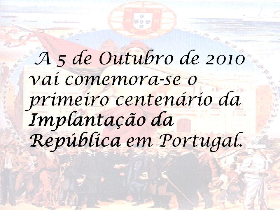 A 5 de Outubro de 2010 vai comemora-se o primeiro centenário da Implantação da República em Portugal.