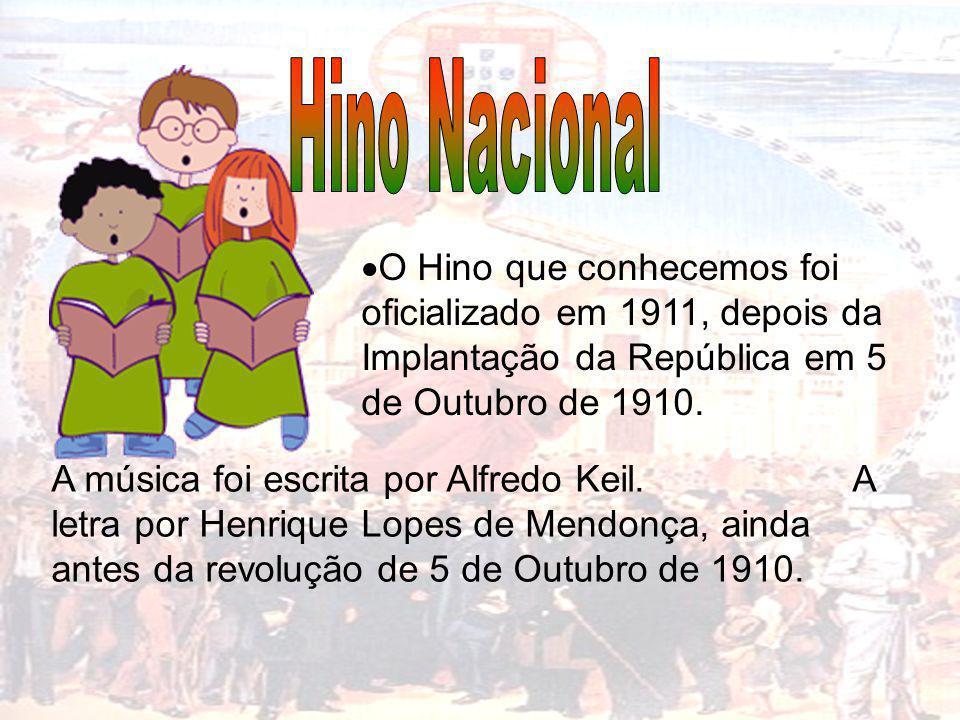 Hino Nacional O Hino que conhecemos foi oficializado em 1911, depois da Implantação da República em 5 de Outubro de 1910.
