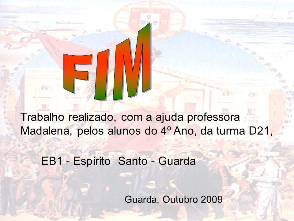 FIM Trabalho realizado, com a ajuda professora Madalena, pelos alunos do 4º Ano, da turma D21, EB1 - Espírito Santo - Guarda.
