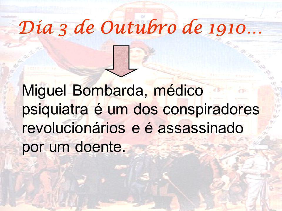 Dia 3 de Outubro de 1910… Miguel Bombarda, médico psiquiatra é um dos conspiradores revolucionários e é assassinado por um doente.