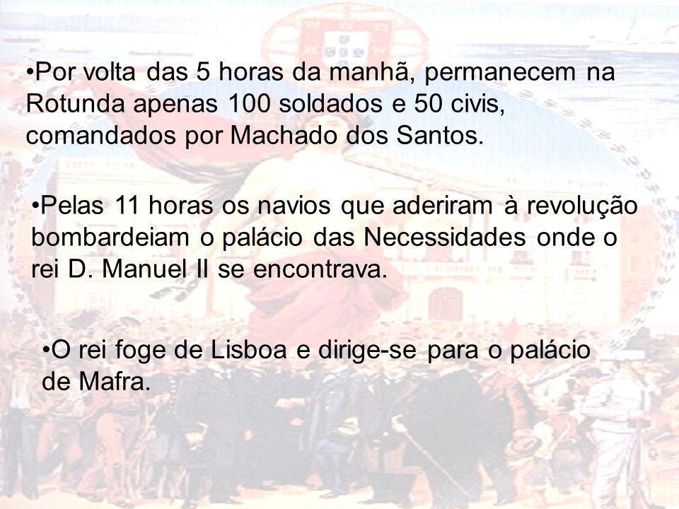Por volta das 5 horas da manhã, permanecem na Rotunda apenas 100 soldados e 50 civis, comandados por Machado dos Santos.