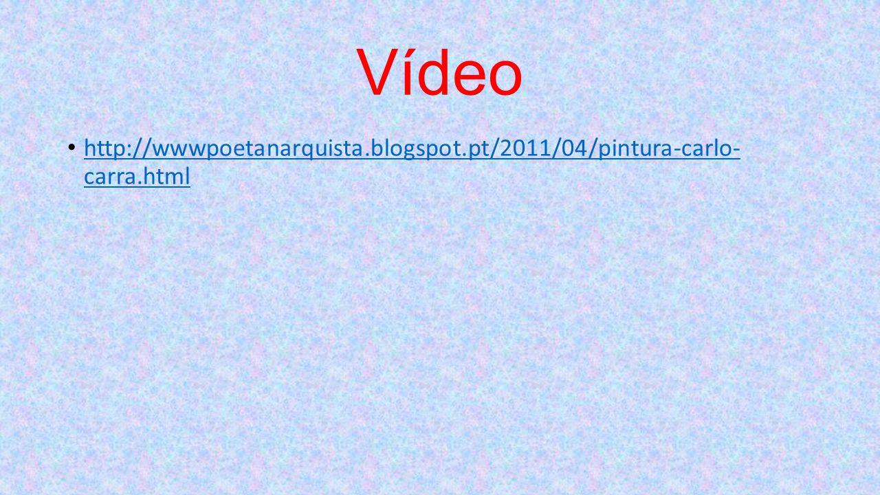 Vídeo http://wwwpoetanarquista.blogspot.pt/2011/04/pintura-carlo- carra.html