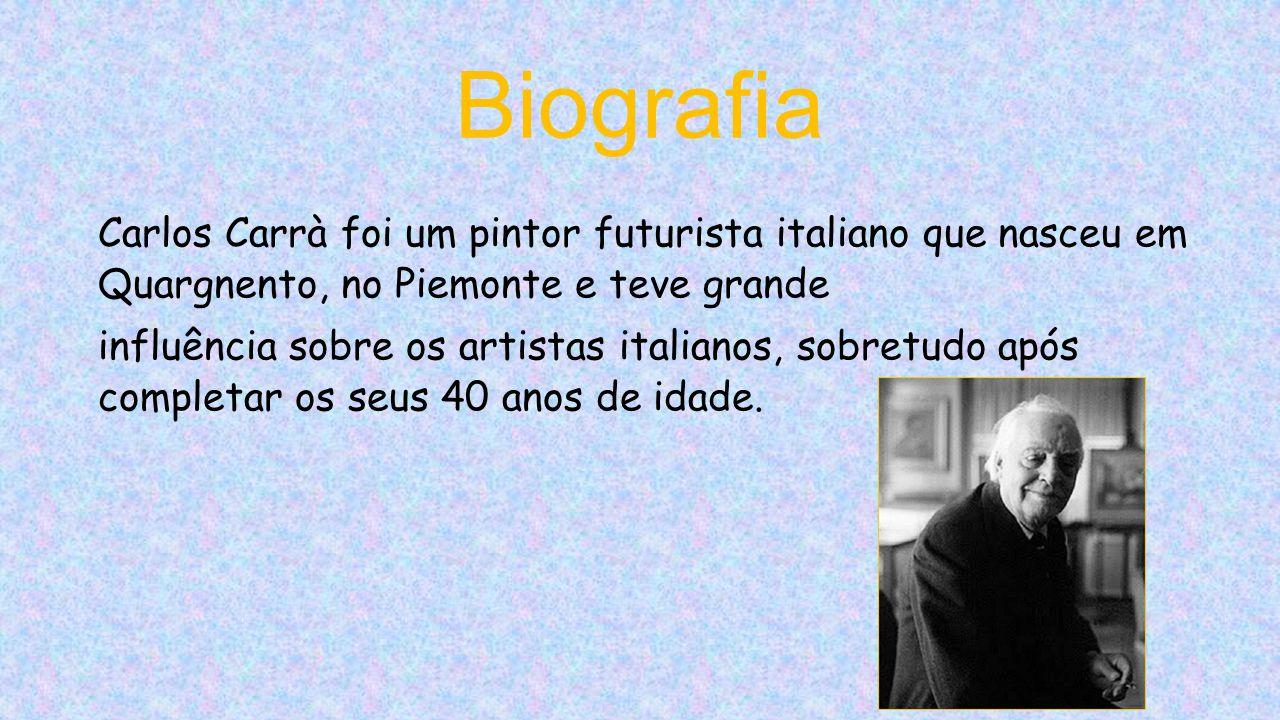 Biografia Carlos Carrà foi um pintor futurista italiano que nasceu em Quargnento, no Piemonte e teve grande.