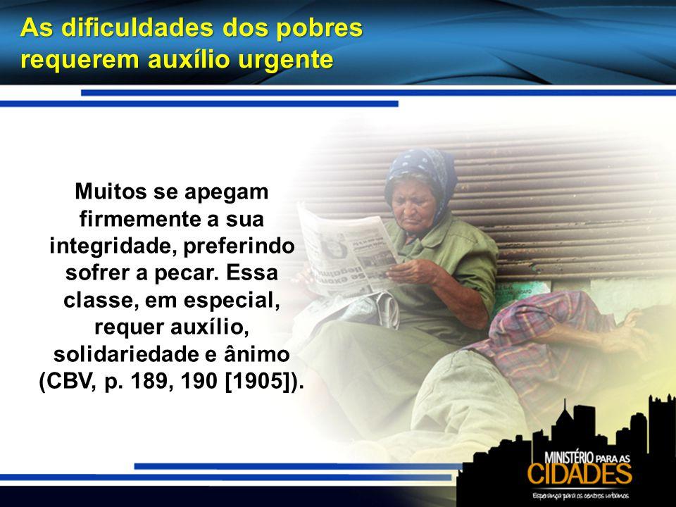 As dificuldades dos pobres requerem auxílio urgente