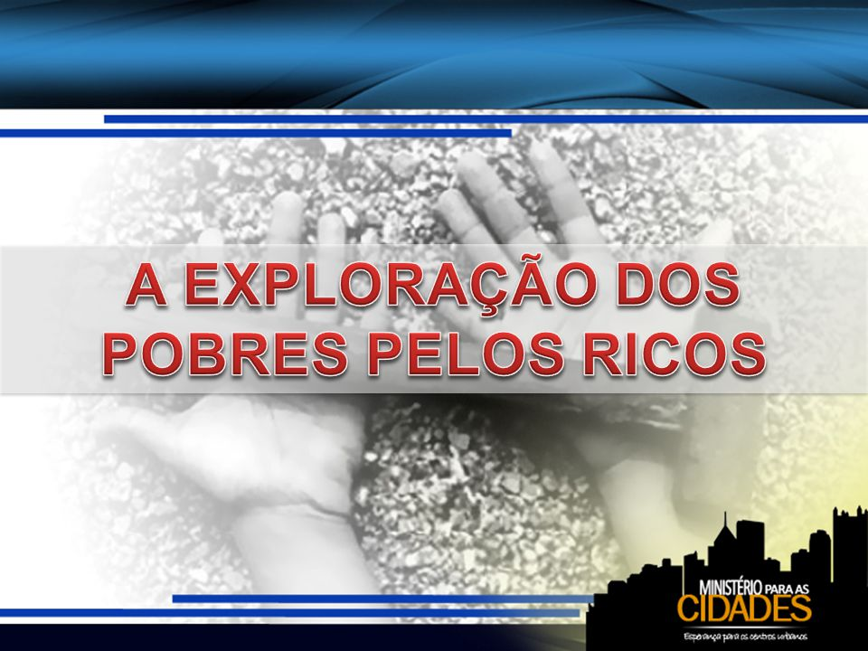A EXPLORAÇÃO DOS POBRES PELOS RICOS