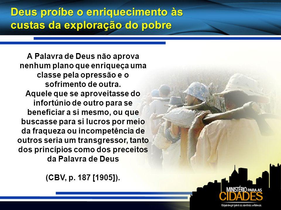 Deus proíbe o enriquecimento às custas da exploração do pobre
