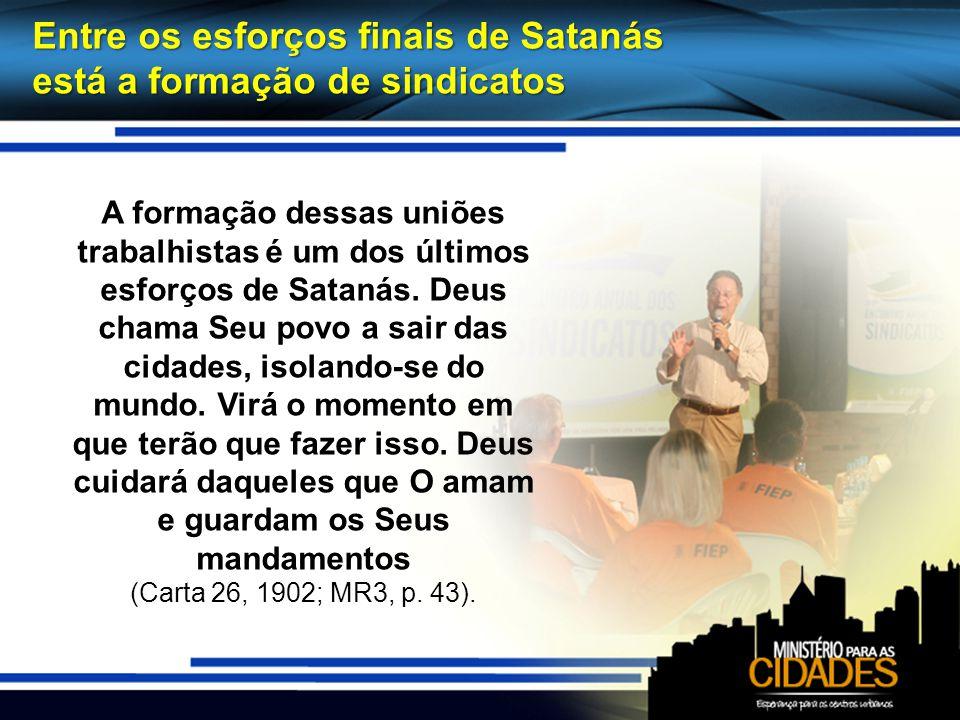 Entre os esforços finais de Satanás está a formação de sindicatos