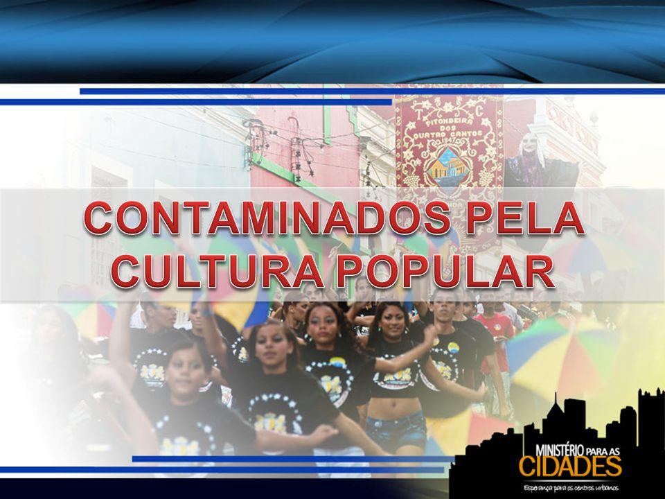 CONTAMINADOS PELA CULTURA POPULAR