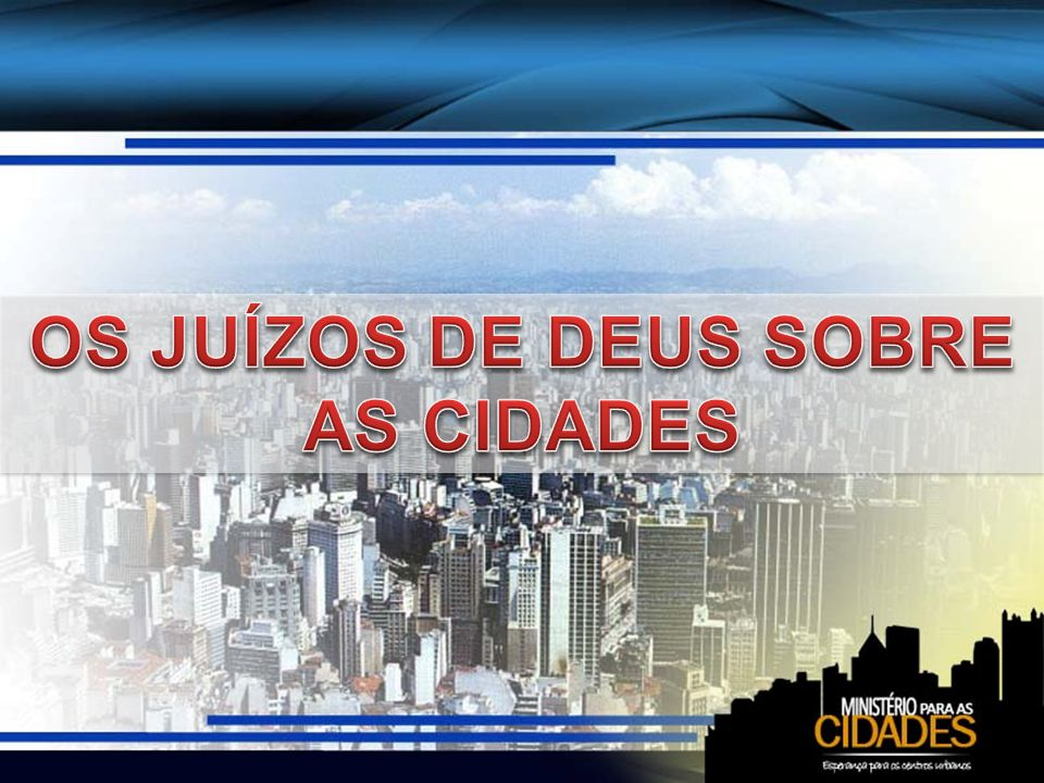 OS JUÍZOS DE DEUS SOBRE AS CIDADES