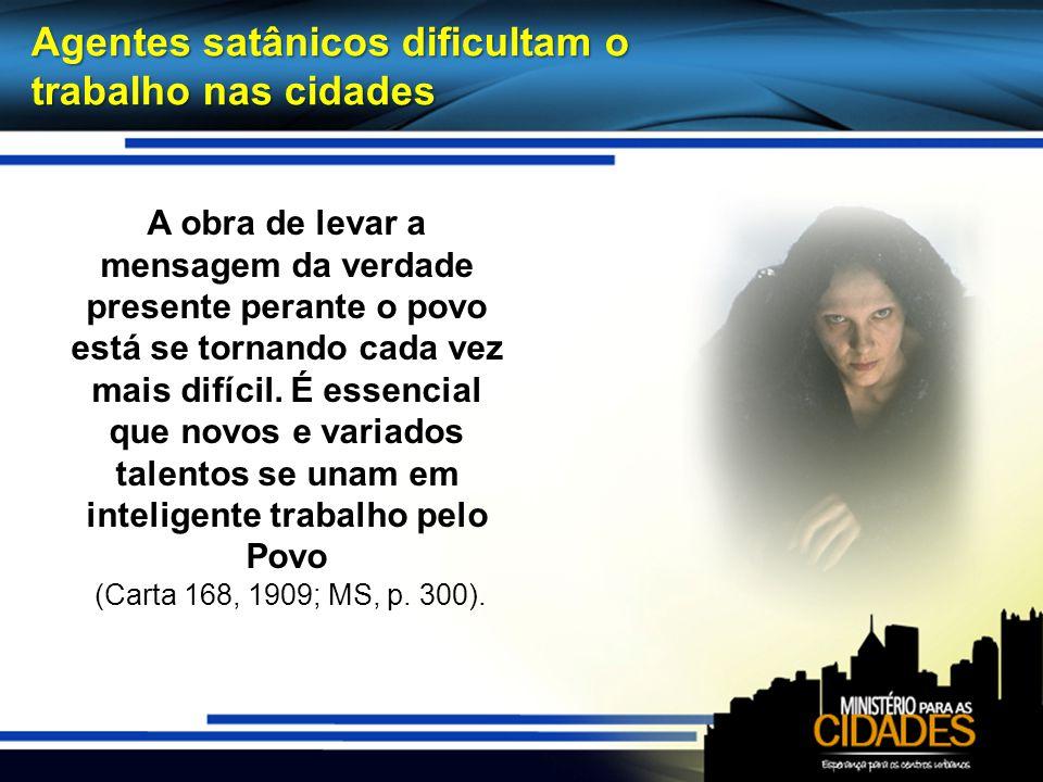 Agentes satânicos dificultam o trabalho nas cidades