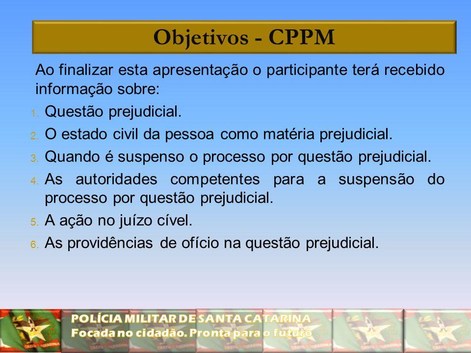 Objetivos - CPPM Ao finalizar esta apresentação o participante terá recebido informação sobre: Questão prejudicial.