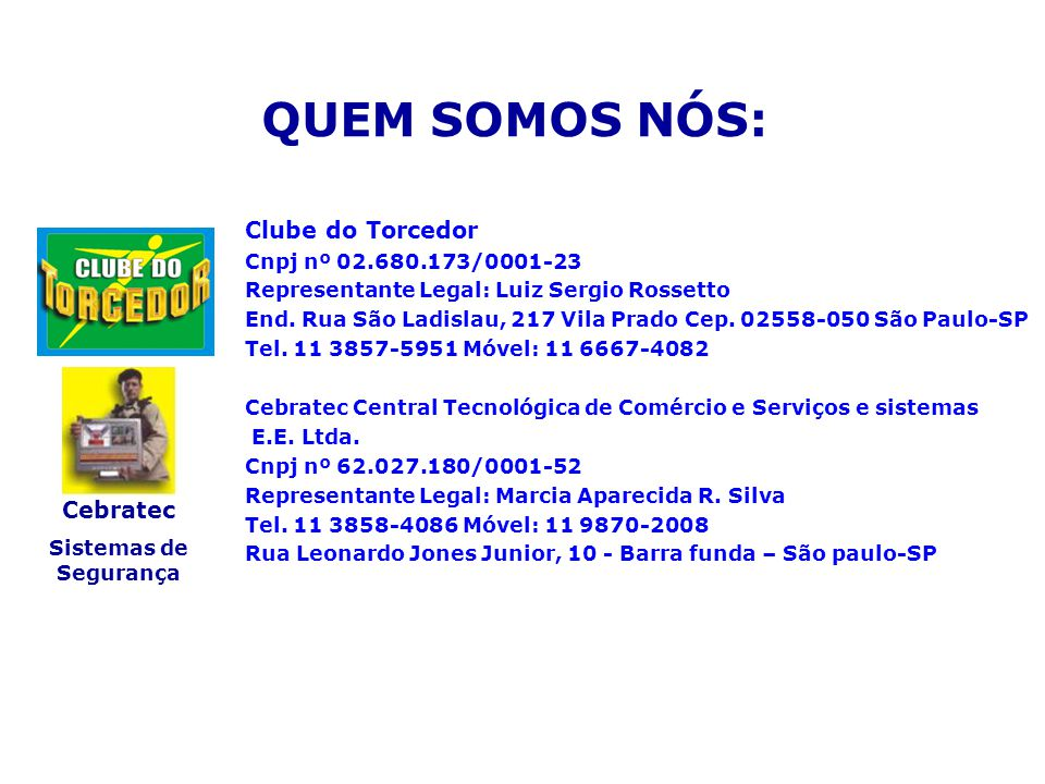 QUEM SOMOS NÓS: Clube do Torcedor Cebratec Cnpj nº 02.680.173/0001-23