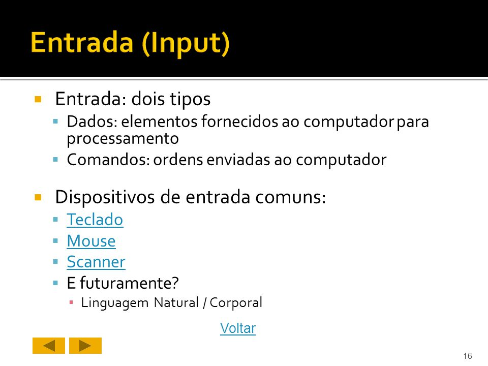 Entrada (Input) Entrada: dois tipos Dispositivos de entrada comuns:
