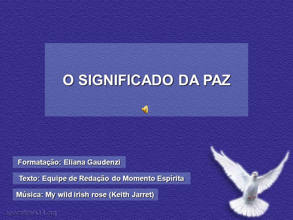 O SIGNIFICADO DA PAZ Formatação: Eliana Gaudenzi