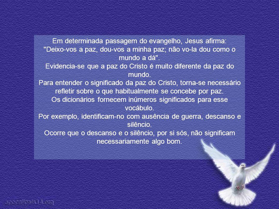 Em determinada passagem do evangelho, Jesus afirma: Deixo-vos a paz, dou-vos a minha paz; não vo-la dou como o mundo a dá .