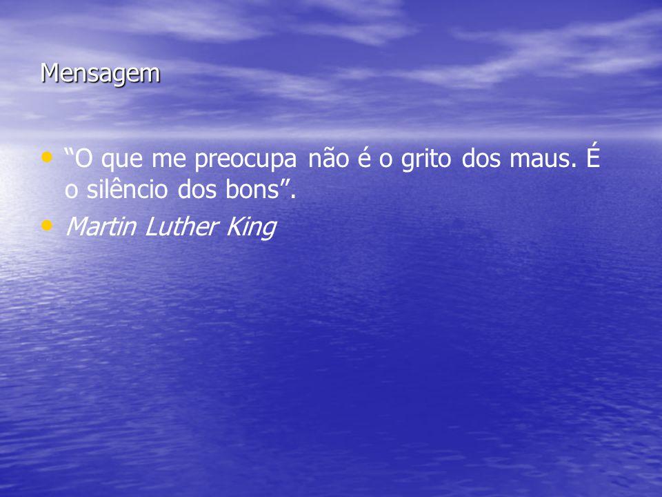 Mensagem O que me preocupa não é o grito dos maus. É o silêncio dos bons . Martin Luther King