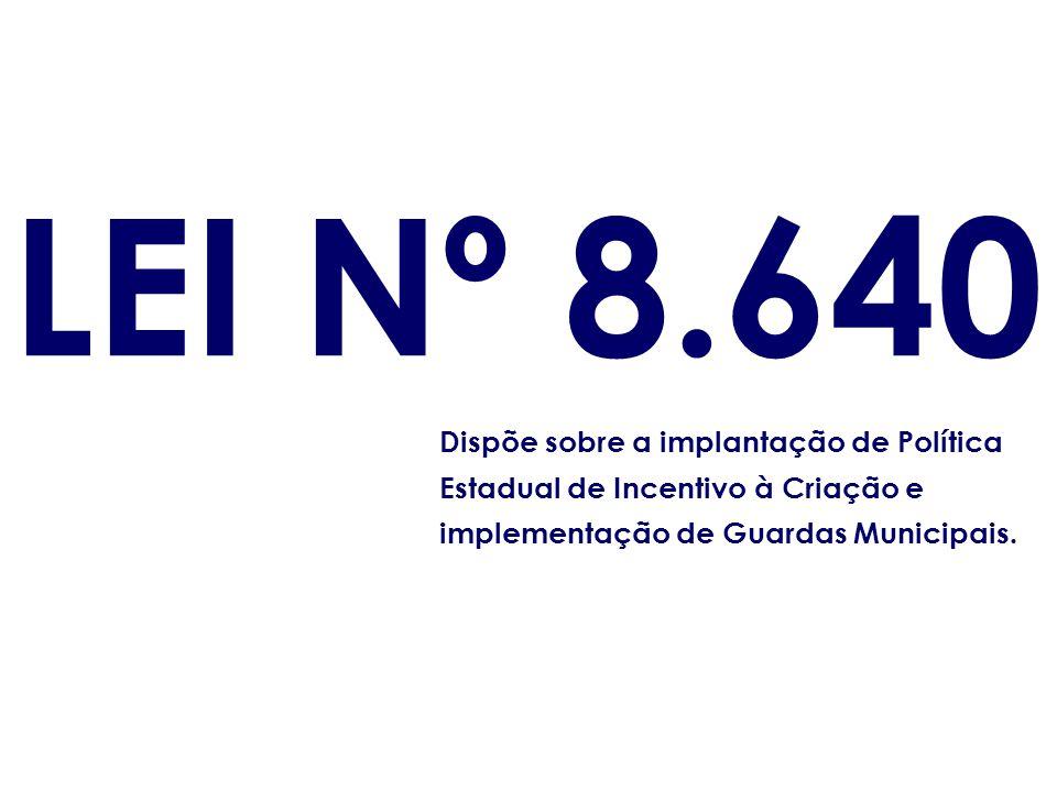 LEI Nº 8.640 Dispõe sobre a implantação de Política Estadual de Incentivo à Criação e implementação de Guardas Municipais.