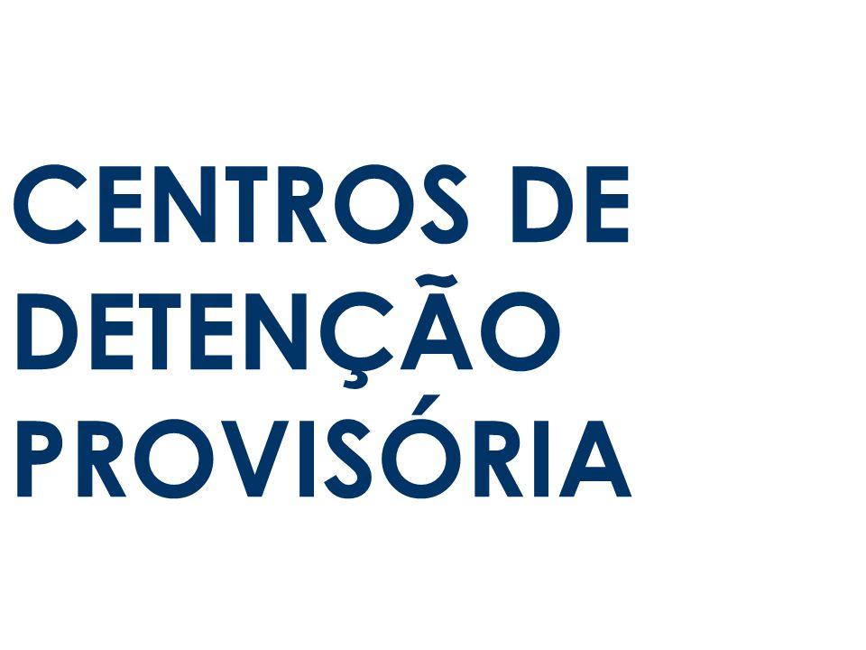 CENTROS DE DETENÇÃO PROVISÓRIA