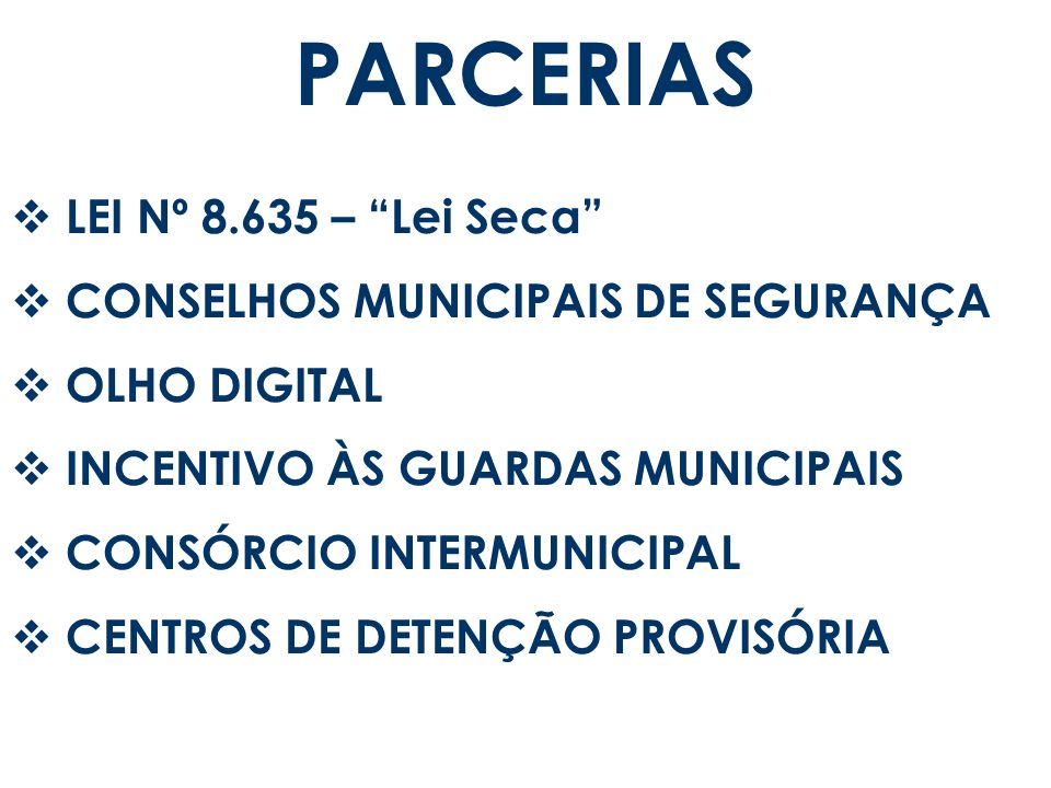 PARCERIAS LEI Nº 8.635 – Lei Seca CONSELHOS MUNICIPAIS DE SEGURANÇA