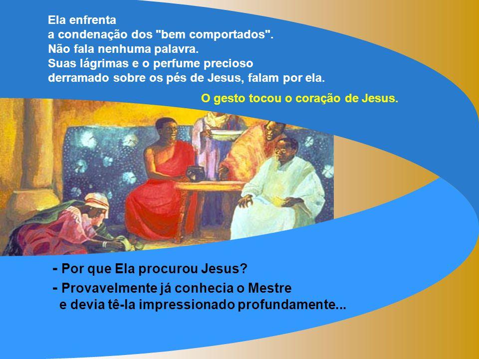 - Por que Ela procurou Jesus - Provavelmente já conhecia o Mestre