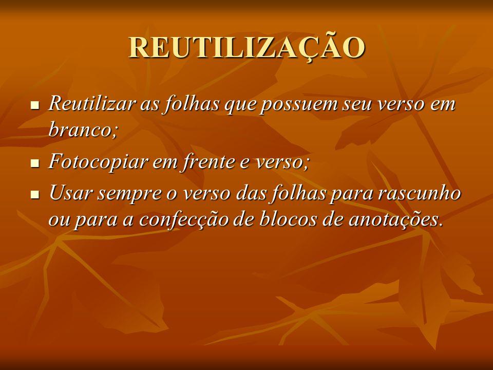 REUTILIZAÇÃO Reutilizar as folhas que possuem seu verso em branco;