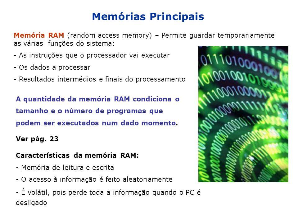 Memórias Principais Memória RAM (random access memory) – Permite guardar temporariamente as várias funções do sistema: