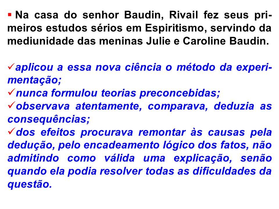 Na casa do senhor Baudin, Rivail fez seus pri-meiros estudos sérios em Espiritismo, servindo da mediunidade das meninas Julie e Caroline Baudin.
