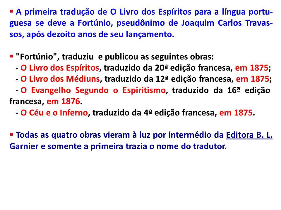 A primeira tradução de O Livro dos Espíritos para a língua portu-guesa se deve a Fortúnio, pseudônimo de Joaquim Carlos Travas-sos, após dezoito anos de seu lançamento.