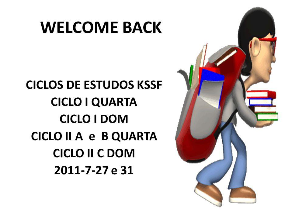 WELCOME BACK CICLOS DE ESTUDOS KSSF CICLO I QUARTA CICLO I DOM
