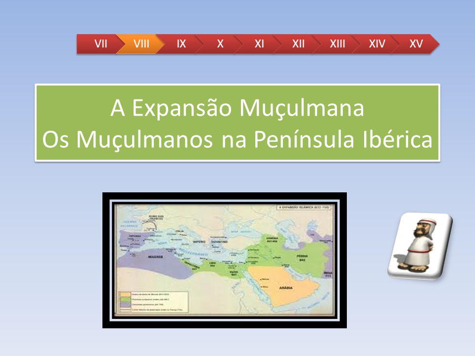 A Expansão Muçulmana Os Muçulmanos na Península Ibérica