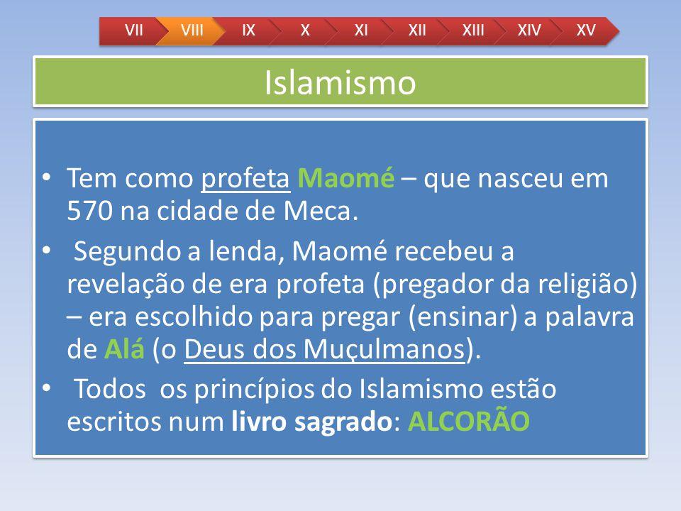 VII VIII. IX. X. XI. XII. XIII. XIV. XV. Islamismo. Tem como profeta Maomé – que nasceu em 570 na cidade de Meca.