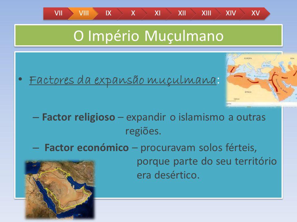 O Império Muçulmano Factores da expansão muçulmana: