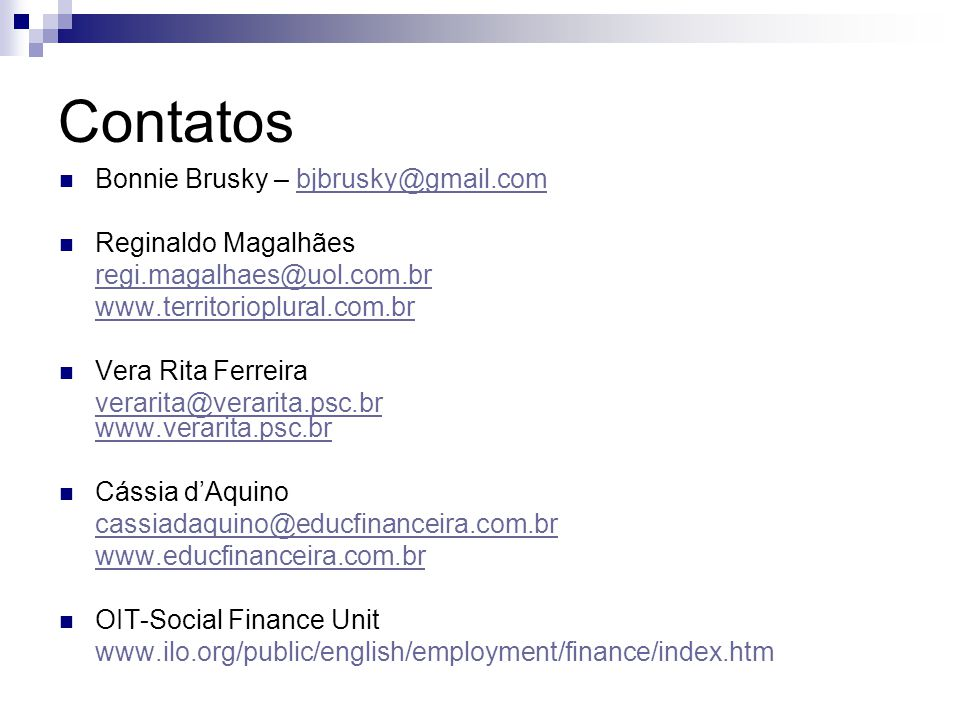 Contatos Bonnie Brusky – bjbrusky@gmail.com Reginaldo Magalhães