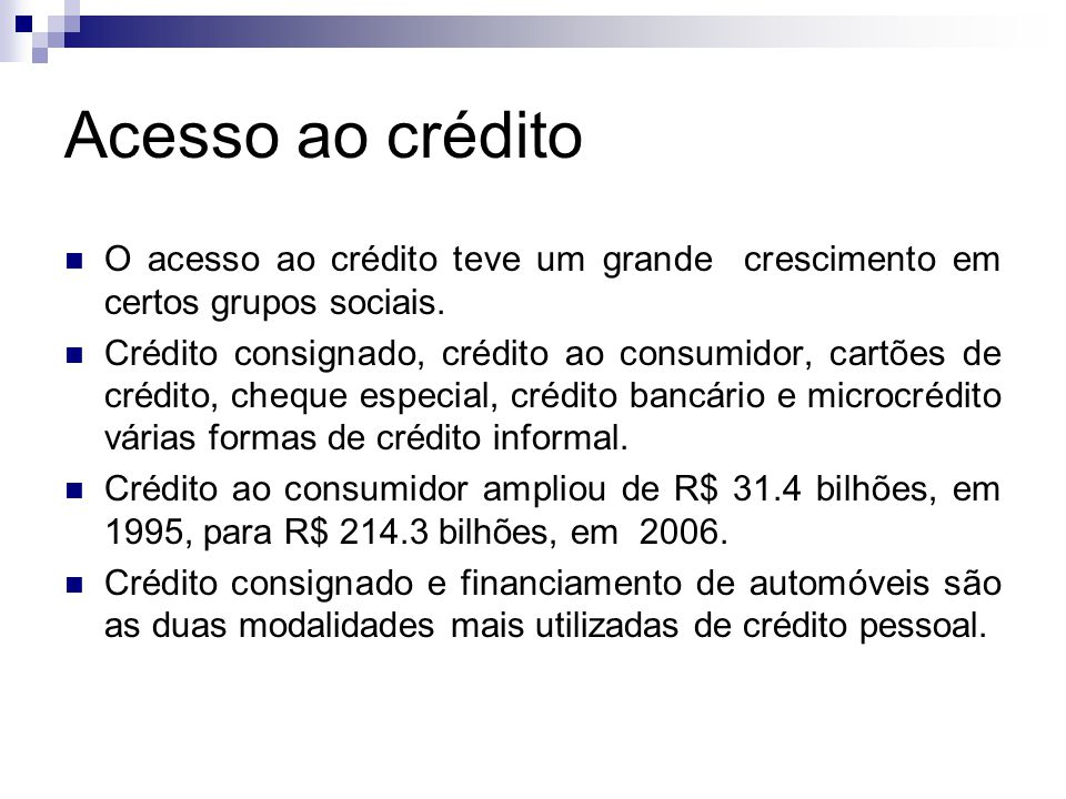 Acesso ao crédito O acesso ao crédito teve um grande crescimento em certos grupos sociais.