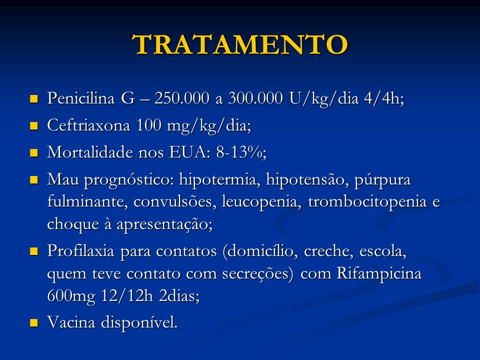 TRATAMENTO Penicilina G – 250.000 a 300.000 U/kg/dia 4/4h;