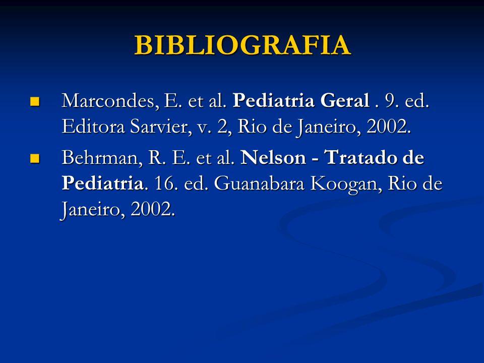 BIBLIOGRAFIA Marcondes, E. et al. Pediatria Geral . 9. ed. Editora Sarvier, v. 2, Rio de Janeiro, 2002.