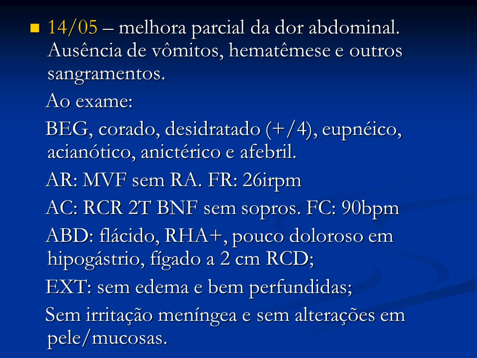 14/05 – melhora parcial da dor abdominal