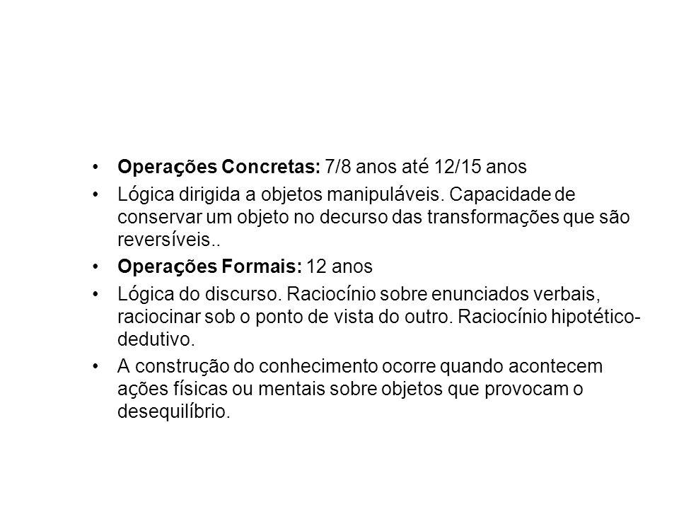 Operações Concretas: 7/8 anos até 12/15 anos