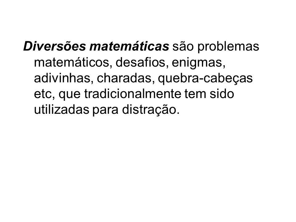 Diversões matemáticas são problemas matemáticos, desafios, enigmas, adivinhas, charadas, quebra-cabeças etc, que tradicionalmente tem sido utilizadas para distração.