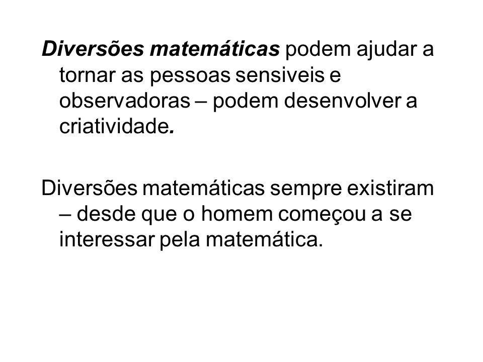 Diversões matemáticas podem ajudar a tornar as pessoas sensiveis e observadoras – podem desenvolver a criatividade.