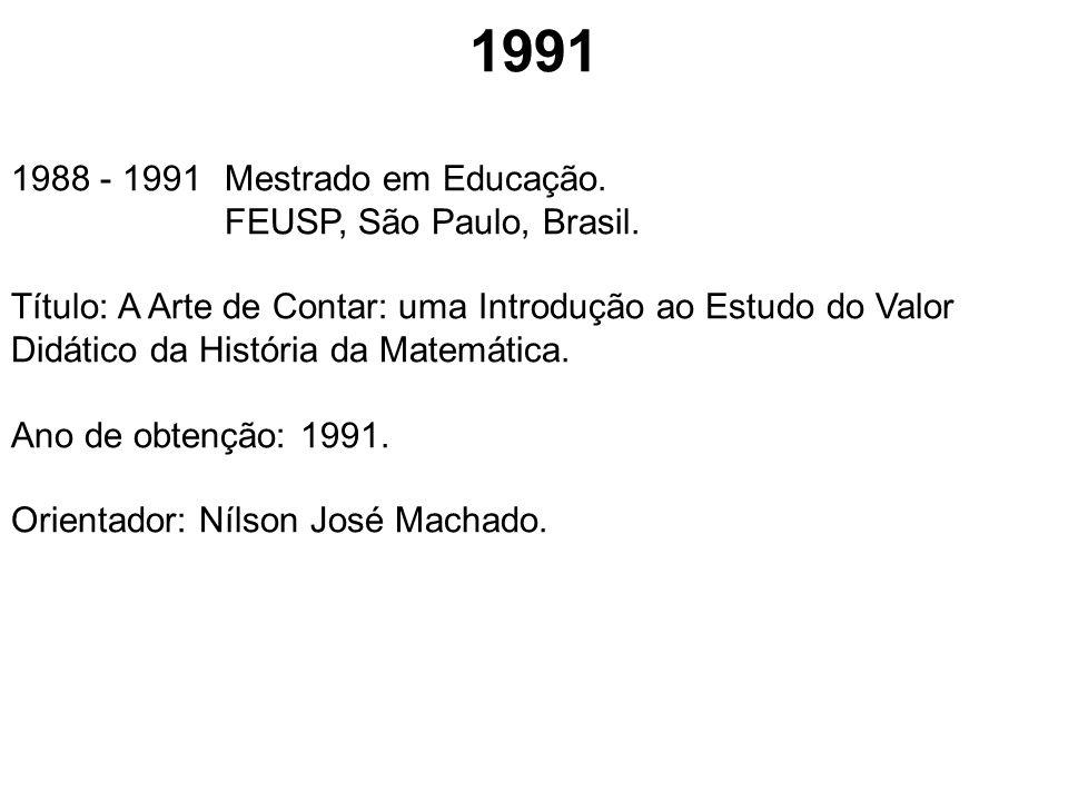 1991 1988 - 1991 Mestrado em Educação. FEUSP, São Paulo, Brasil.