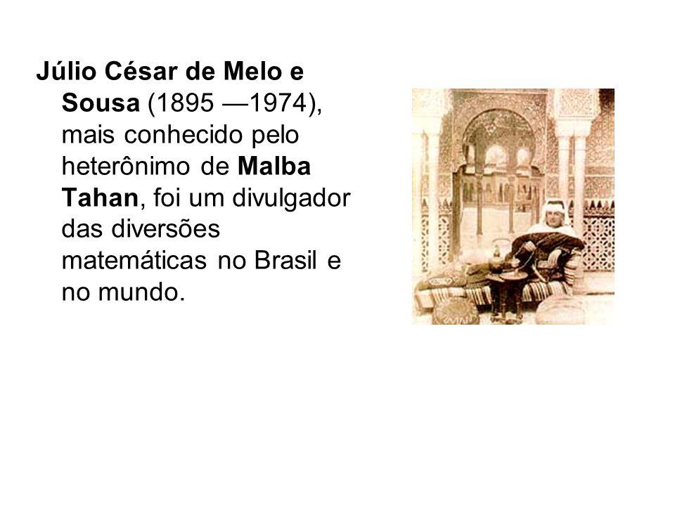Júlio César de Melo e Sousa (1895 —1974), mais conhecido pelo heterônimo de Malba Tahan, foi um divulgador das diversões matemáticas no Brasil e no mundo.